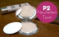 P2 Neuheiten – Teint und Nearly Nude Kauftipp
