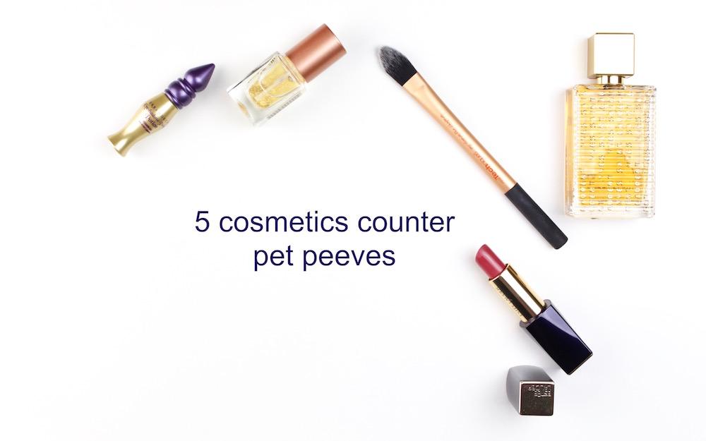 5 Cosmetics Counter Pet Peeves
