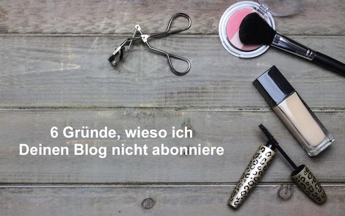 6 Gruende, wieso ich Deinen Blog nicht abonniere