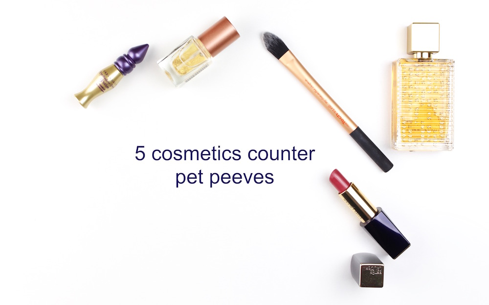 5 Cosmetics Counter Pet Peeves
